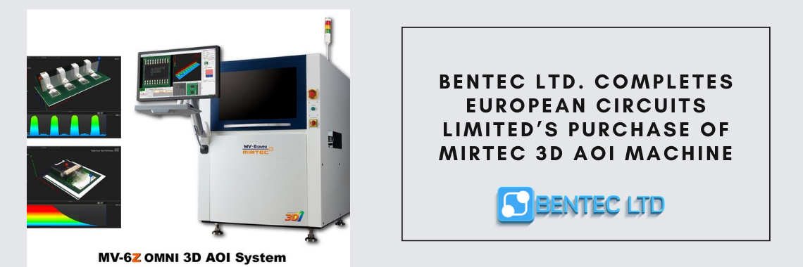 Bentec Ltd. Completes European Circuits Limited's Purchase of MIRTEC 3D AOI Machine